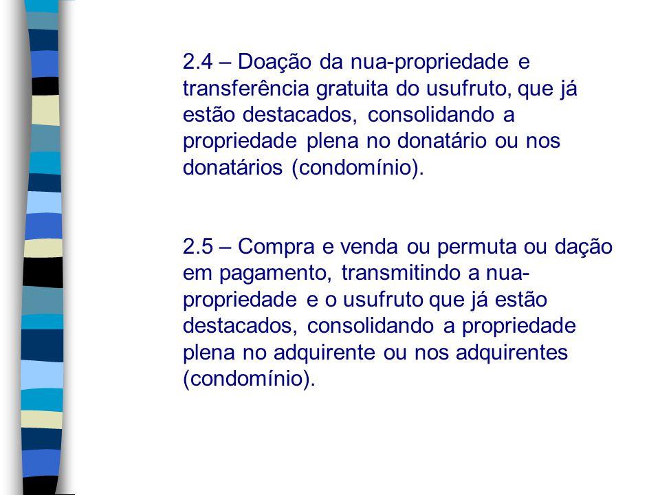 2.4 – Doação da nua-propriedade e transferência gratuita do usufruto, que já estão destacados, consolidando a propriedade plena no donatário ou nos do