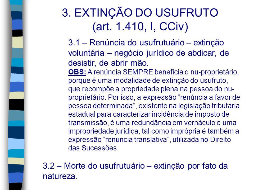 3. EXTINÇÃO DO USUFRUTO (art. 1.410, I, CCiv) 3.1 – Renúncia do usufrutuário – extinção voluntária – negócio jurídico de abdicar, de desistir, de abri