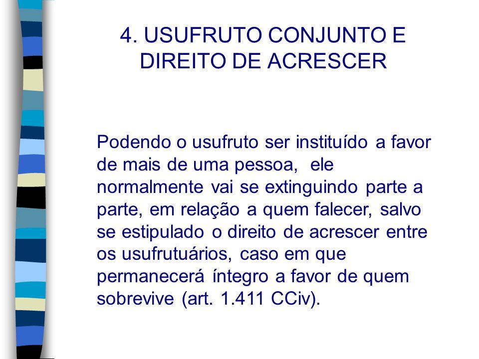 4. USUFRUTO CONJUNTO E DIREITO DE ACRESCER Podendo o usufruto ser instituído a favor de mais de uma pessoa, ele normalmente vai se extinguindo parte a