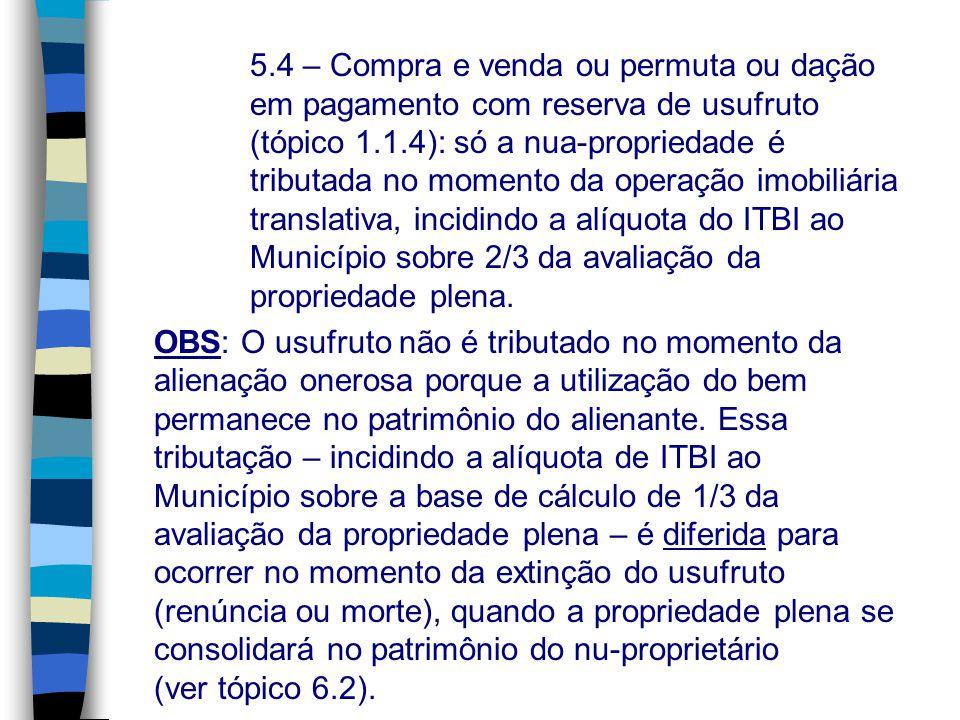 5.4 – Compra e venda ou permuta ou dação em pagamento com reserva de usufruto (tópico 1.1.4): só a nua-propriedade é tributada no momento da operação