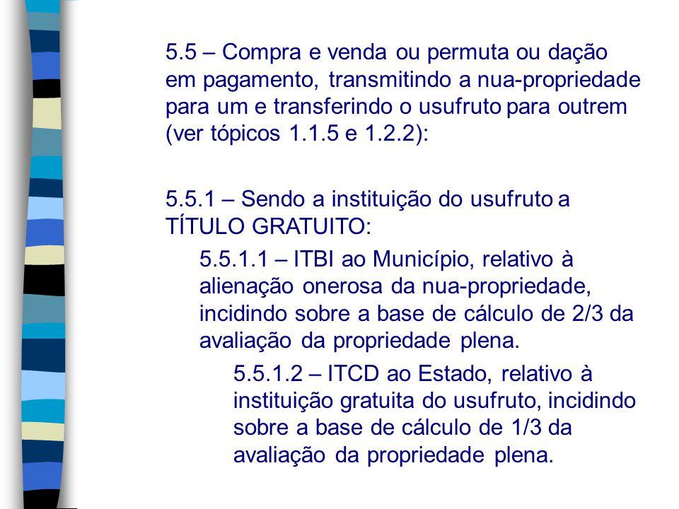 5.5 – Compra e venda ou permuta ou dação em pagamento, transmitindo a nua-propriedade para um e transferindo o usufruto para outrem (ver tópicos 1.1.5