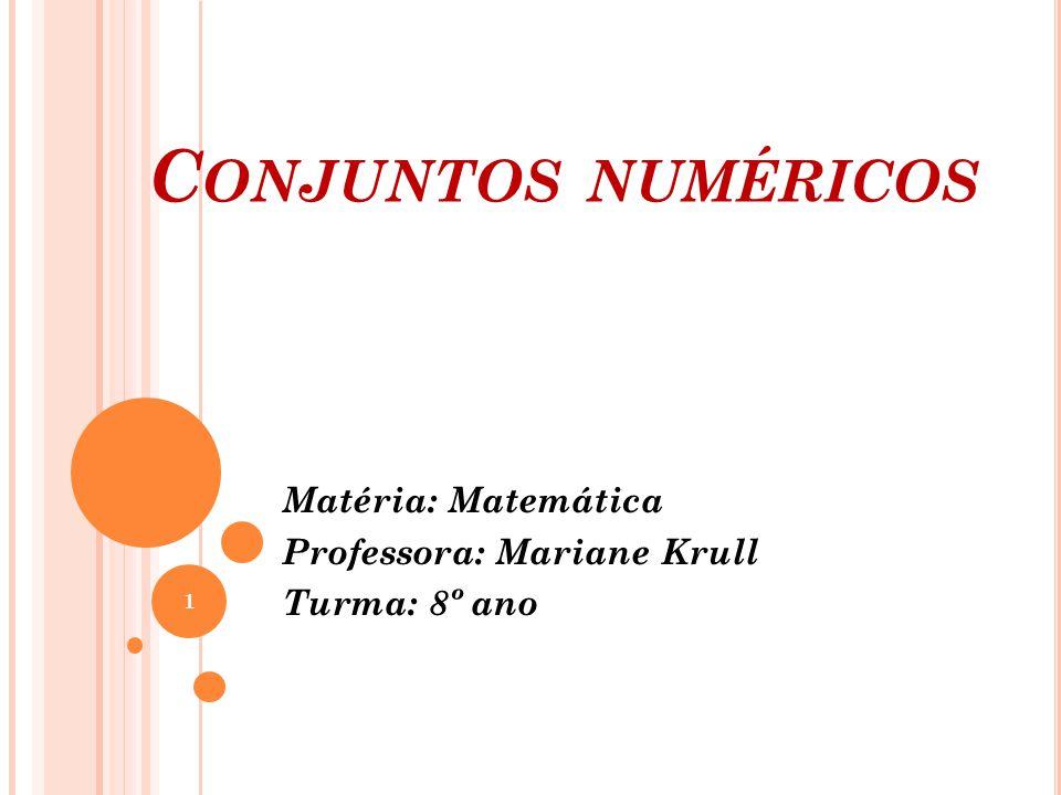 C ONJUNTOS NUMÉRICOS Matéria: Matemática Professora: Mariane Krull Turma: 8º ano 1