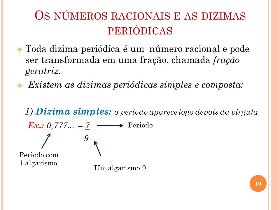 O S NÚMEROS RACIONAIS E AS DIZIMAS PERIÓDICAS  Toda dizima periódica é um número racional e pode ser transformada em uma fração, chamada fração gerat