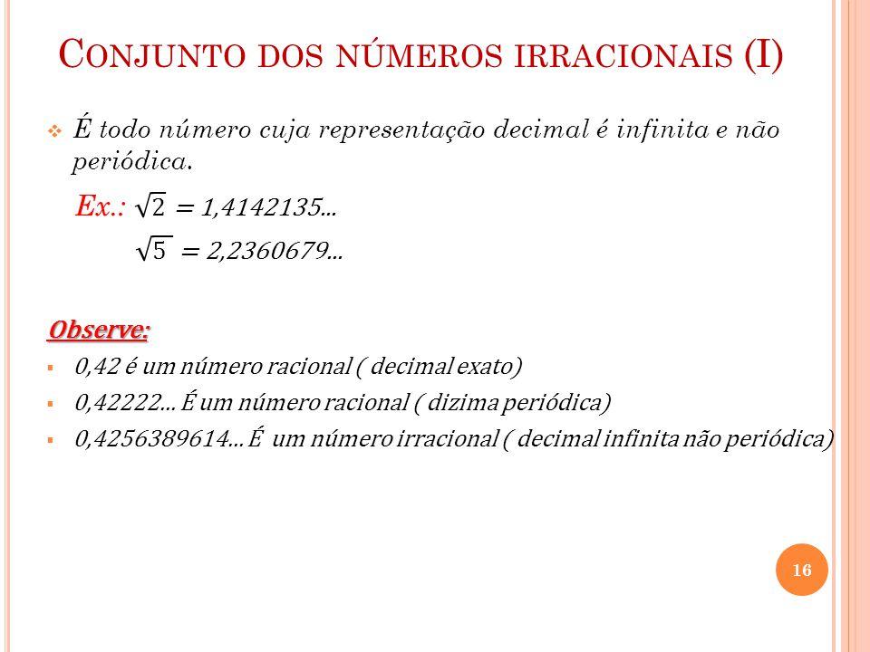 C ONJUNTO DOS NÚMEROS IRRACIONAIS (I) 16