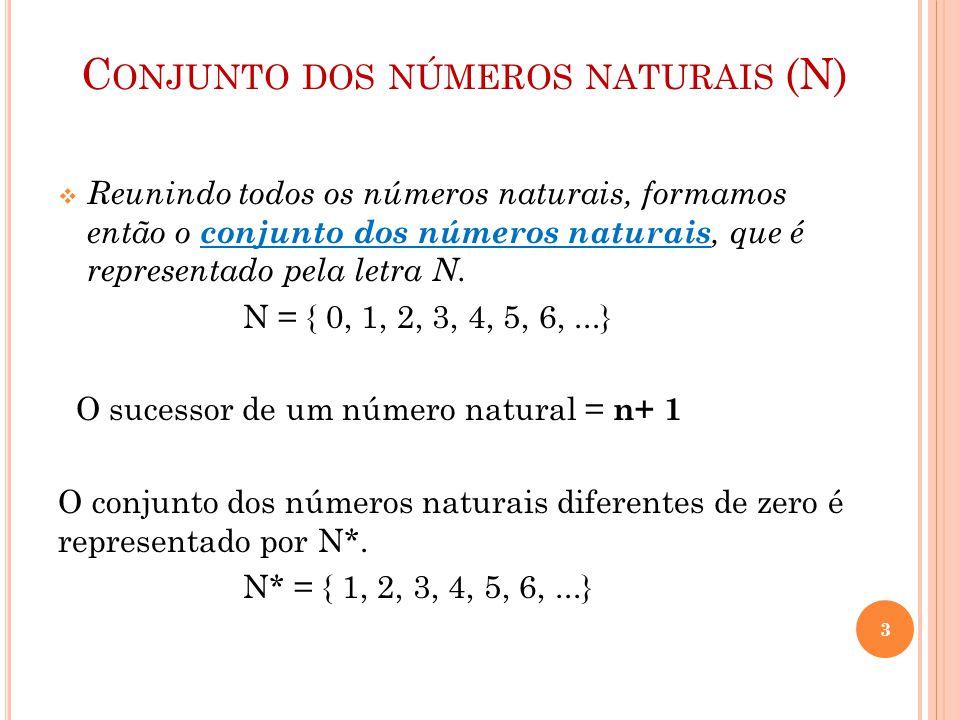 C ONJUNTO DOS NÚMEROS NATURAIS (N)  Reunindo todos os números naturais, formamos então o conjunto dos números naturais, que é representado pela letra