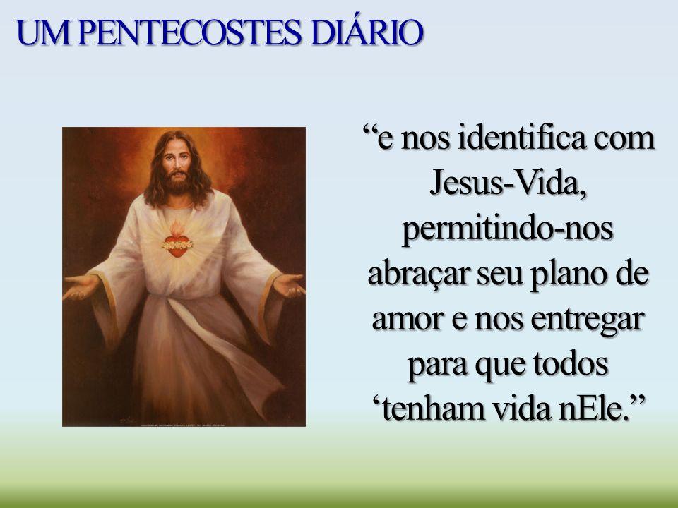 """UM PENTECOSTES DIÁRIO """"e nos identifica com Jesus-Vida, permitindo-nos abraçar seu plano de amor e nos entregar para que todos 'tenham vida nEle."""""""
