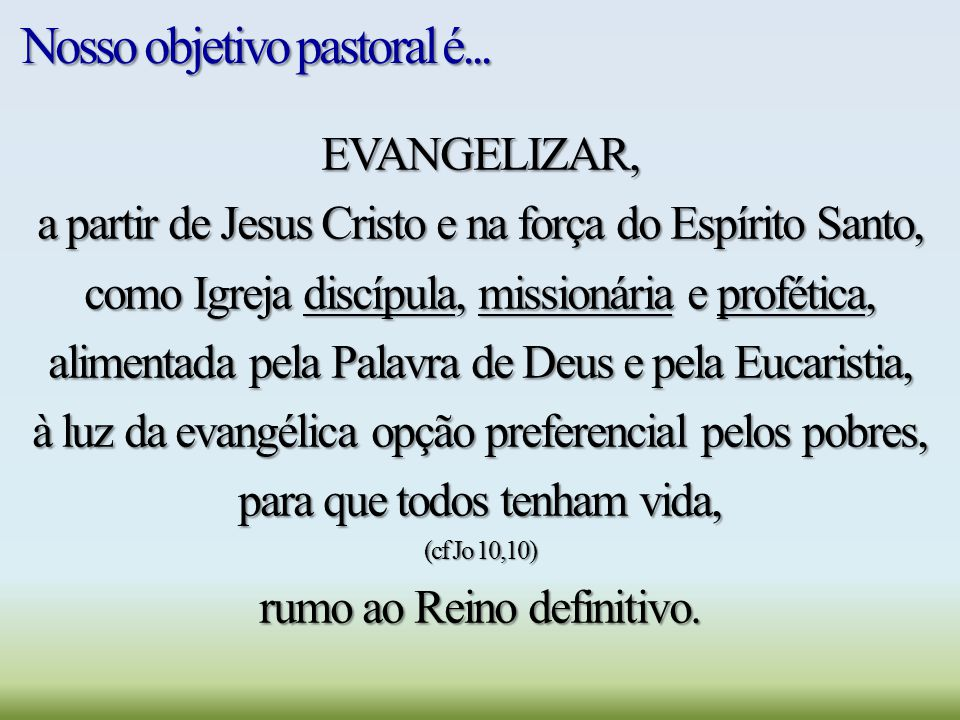 Nosso objetivo pastoral é... EVANGELIZAR, a partir de Jesus Cristo e na força do Espírito Santo, como Igreja discípula, missionária e profética, alime