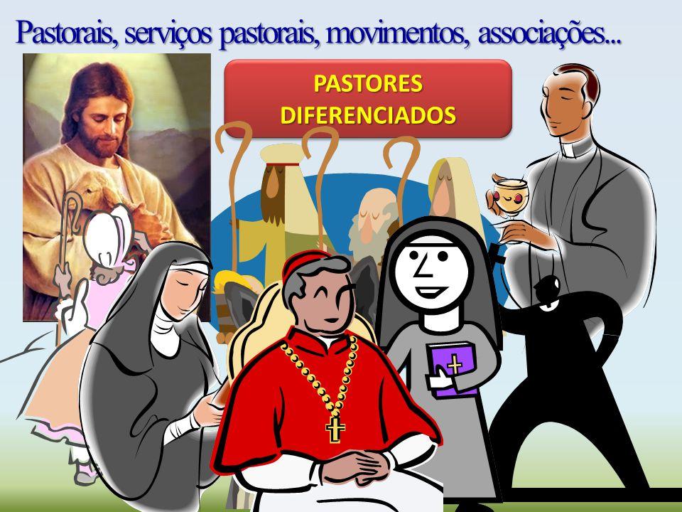 PASTORES DIFERENCIADOS Pastorais, serviços pastorais, movimentos, associações...