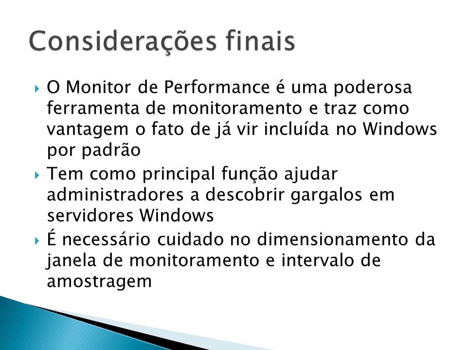  O Monitor de Performance é uma poderosa ferramenta de monitoramento e traz como vantagem o fato de já vir incluída no Windows por padrão  Tem como