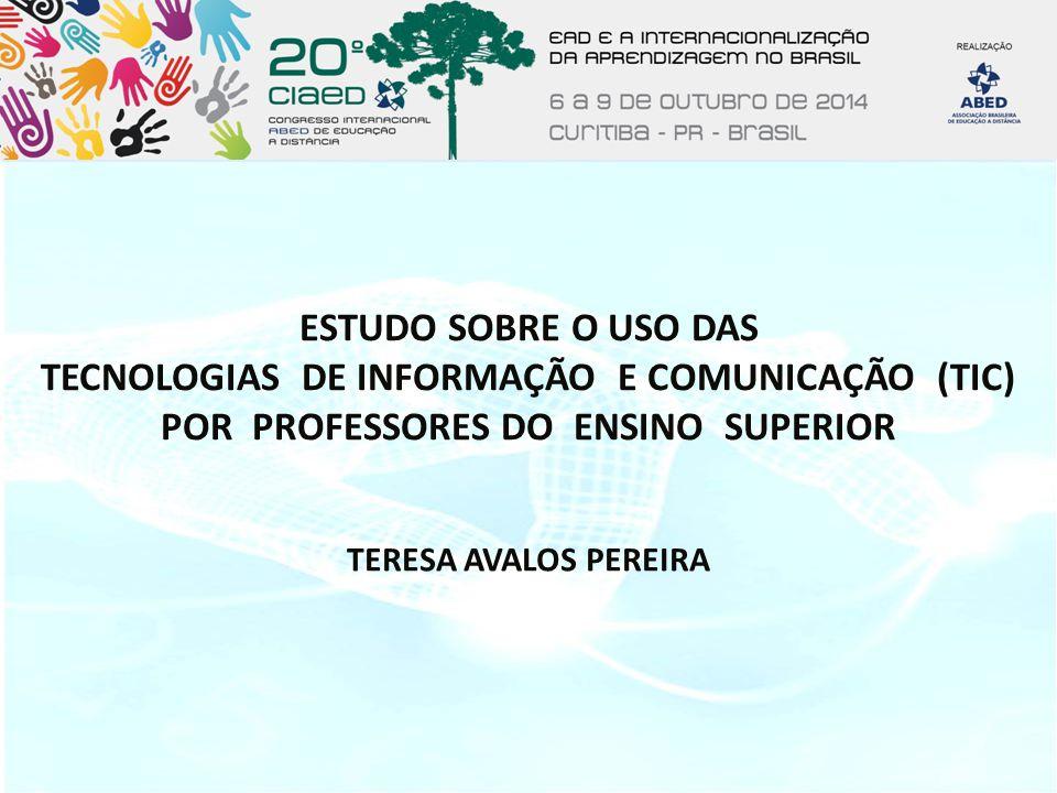 ESTUDO SOBRE O USO DAS TECNOLOGIAS DE INFORMAÇÃO E COMUNICAÇÃO (TIC) POR PROFESSORES DO ENSINO SUPERIOR TERESA AVALOS PEREIRA
