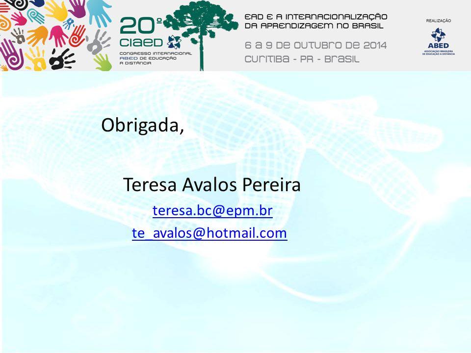 Obrigada, Teresa Avalos Pereira teresa.bc@epm.br te_avalos@hotmail.com
