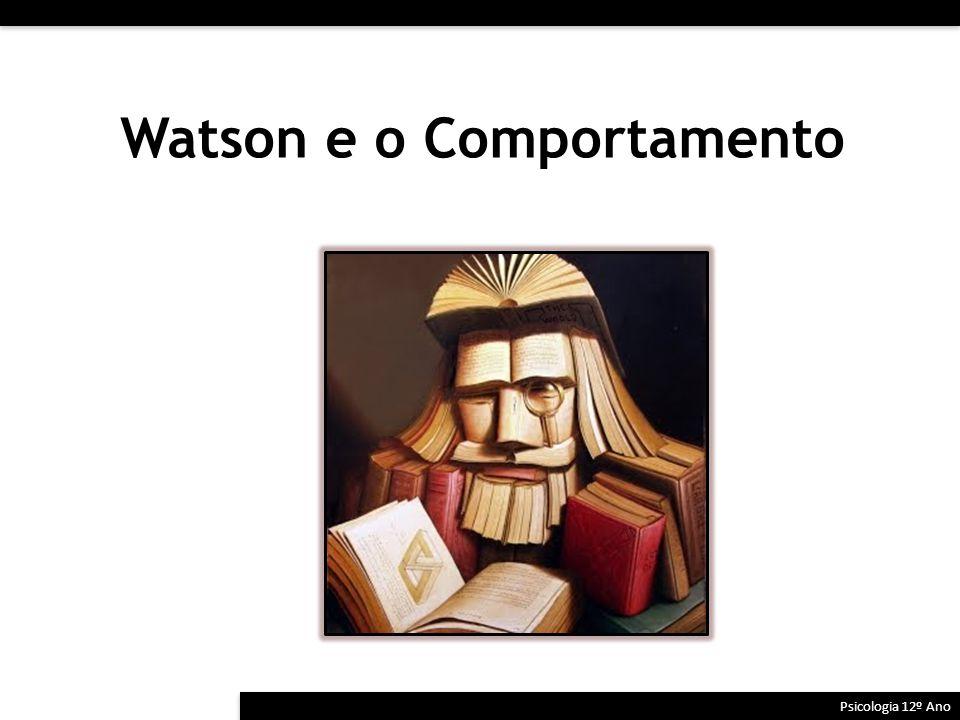Watson e o Comportamento Psicologia 12º Ano