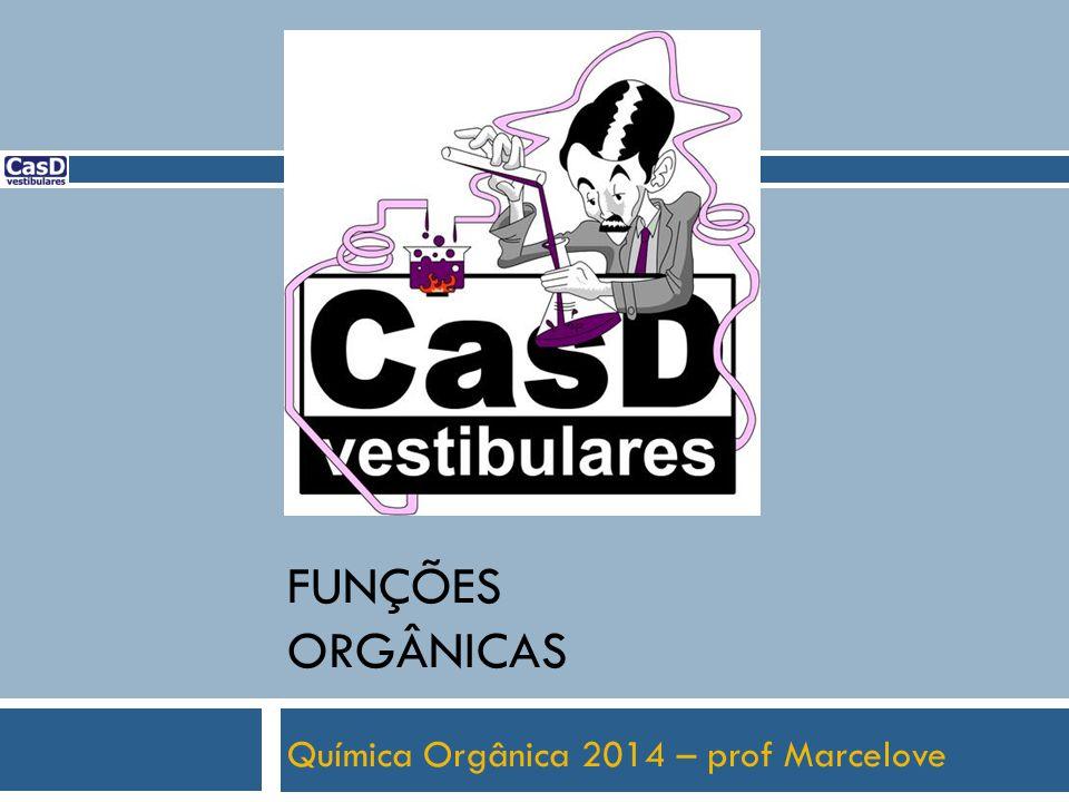 FUNÇÕES ORGÂNICAS Química Orgânica 2014 – prof Marcelove