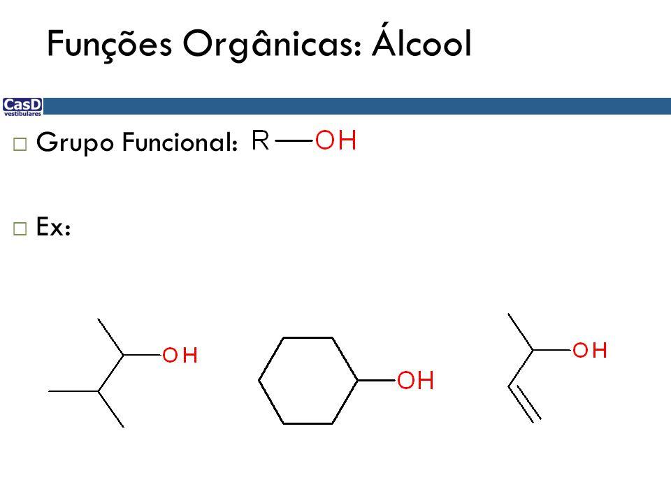 Funções Orgânicas: Álcool  Grupo Funcional:  Ex: