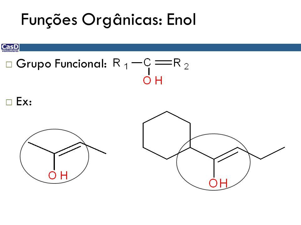 Funções Orgânicas: Enol  Grupo Funcional:  Ex: