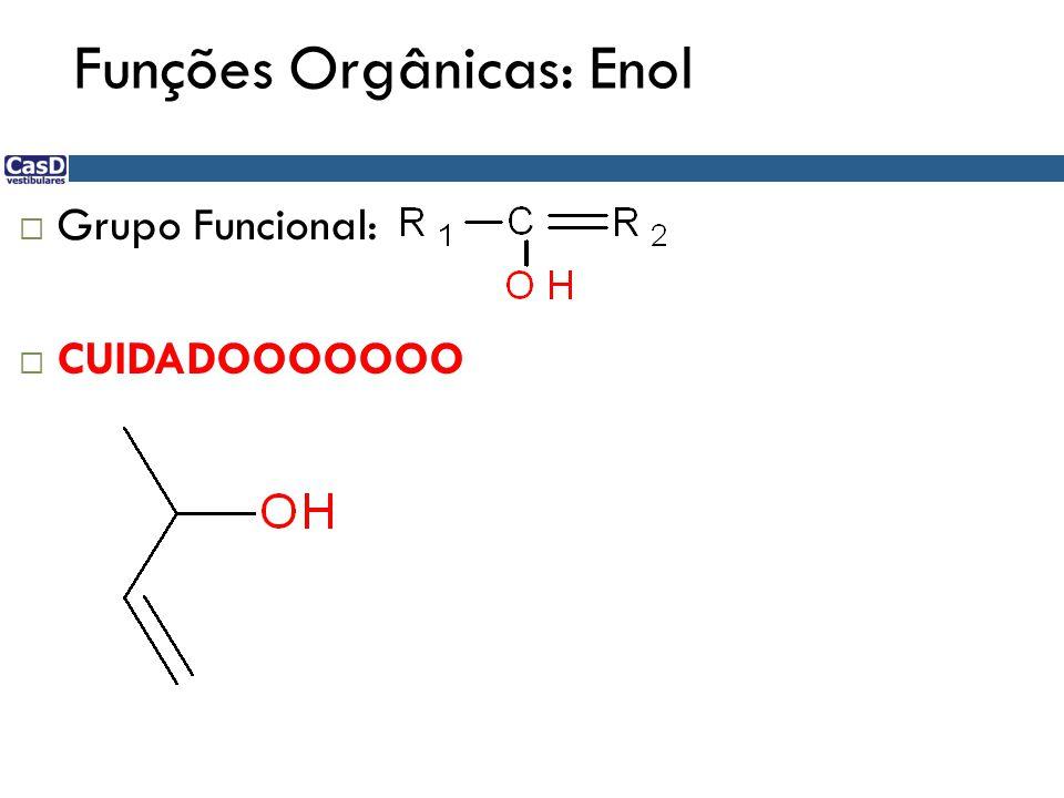 Funções Orgânicas: Enol  Grupo Funcional:  CUIDADOOOOOOO