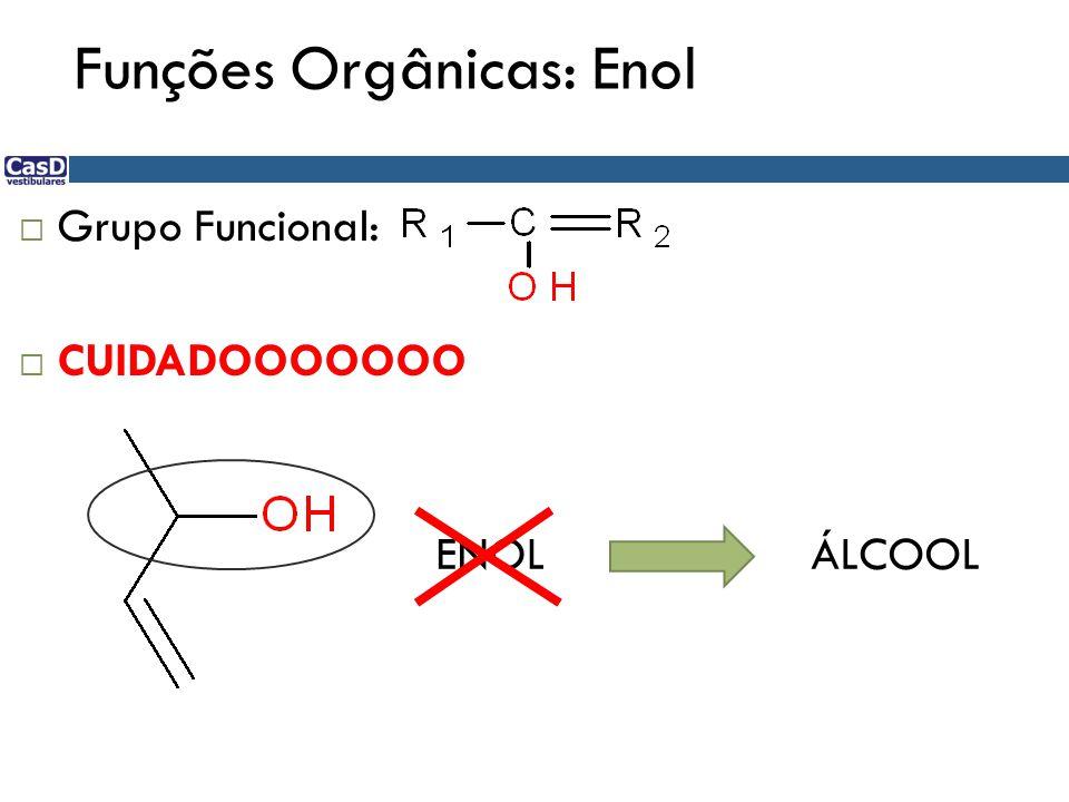 Funções Orgânicas: Enol  Grupo Funcional:  CUIDADOOOOOOO ENOLÁLCOOL