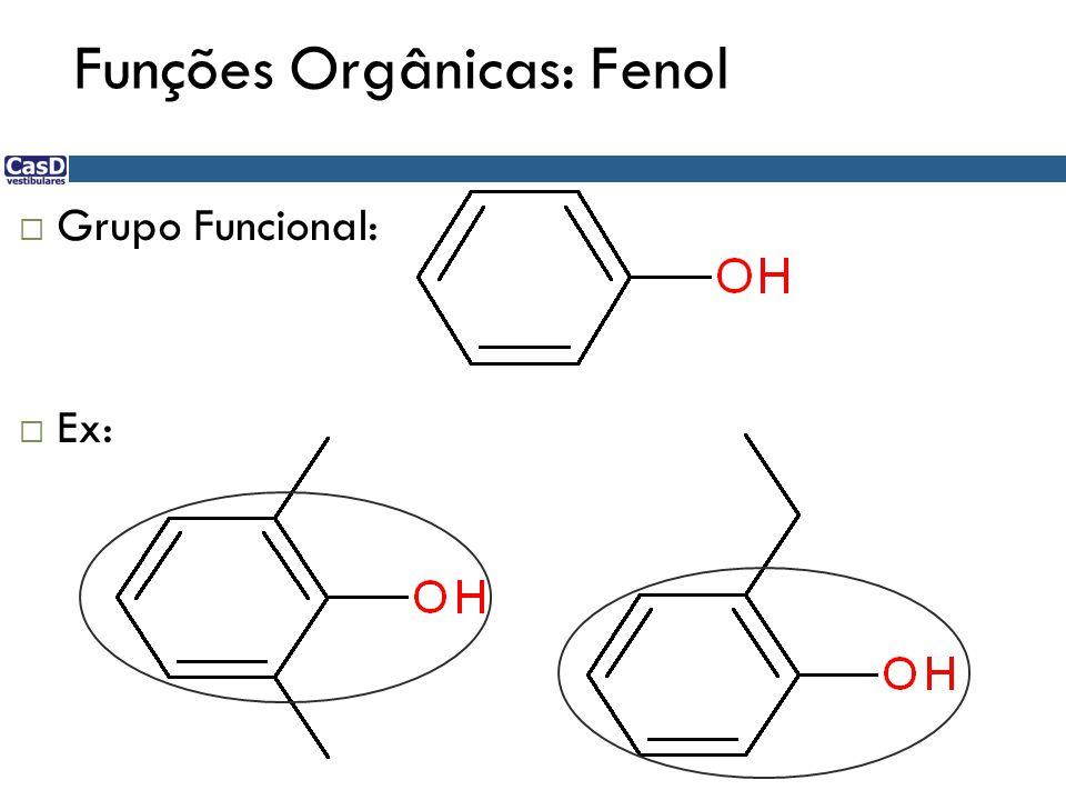 Funções Orgânicas: Fenol  Grupo Funcional:  Ex: