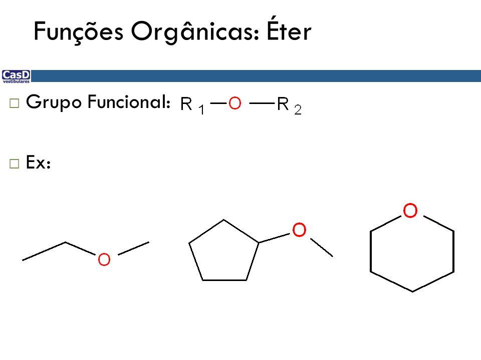 Funções Orgânicas: Éter  Grupo Funcional:  Ex: