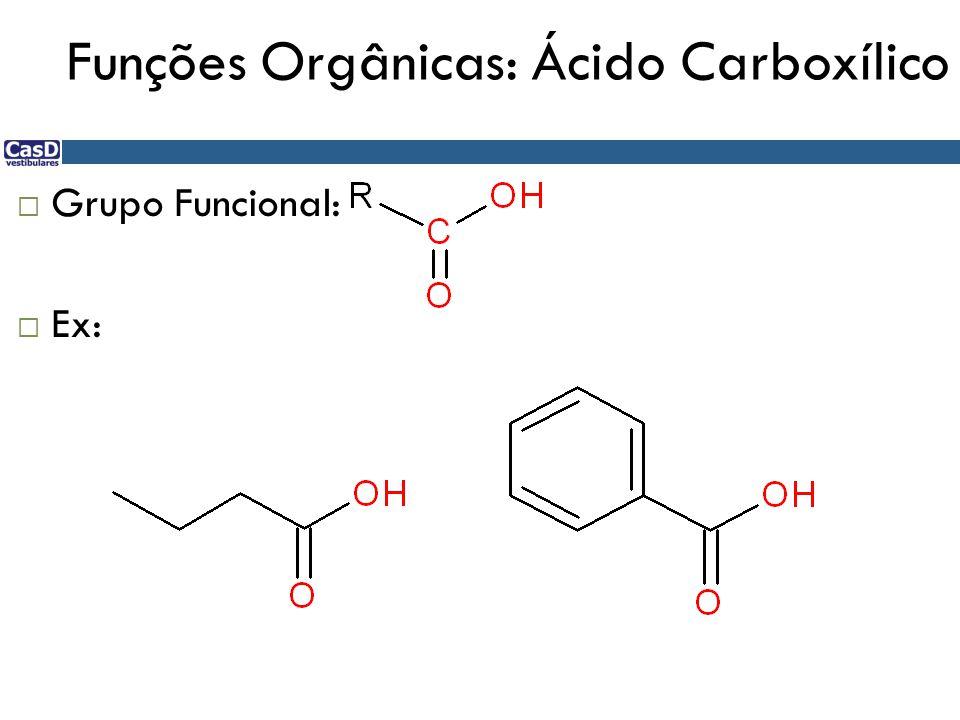 Funções Orgânicas: Ácido Carboxílico  Grupo Funcional:  Ex: