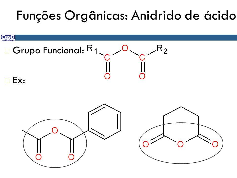 Funções Orgânicas: Anidrido de ácido  Grupo Funcional:  Ex: