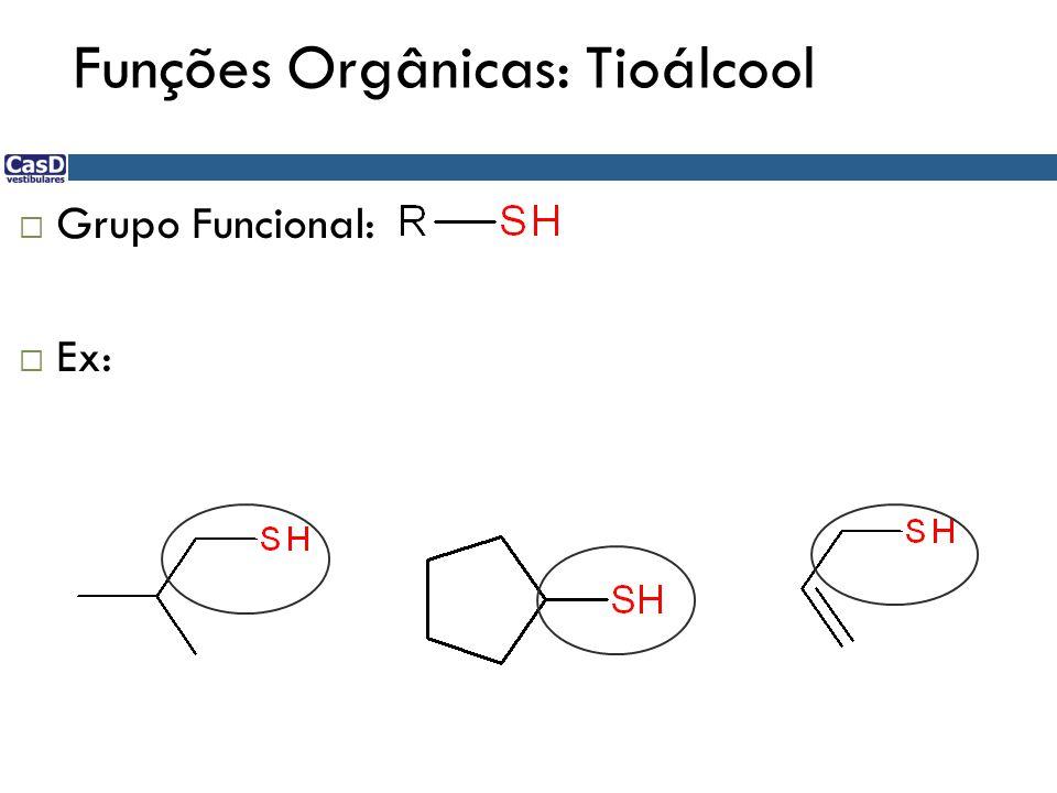 Funções Orgânicas: Tioálcool  Grupo Funcional:  Ex: