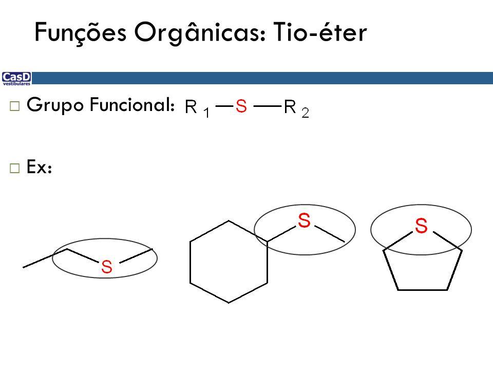 Funções Orgânicas: Tio-éter  Grupo Funcional:  Ex: