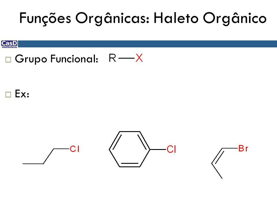 Funções Orgânicas: Haleto Orgânico  Grupo Funcional:  Ex: