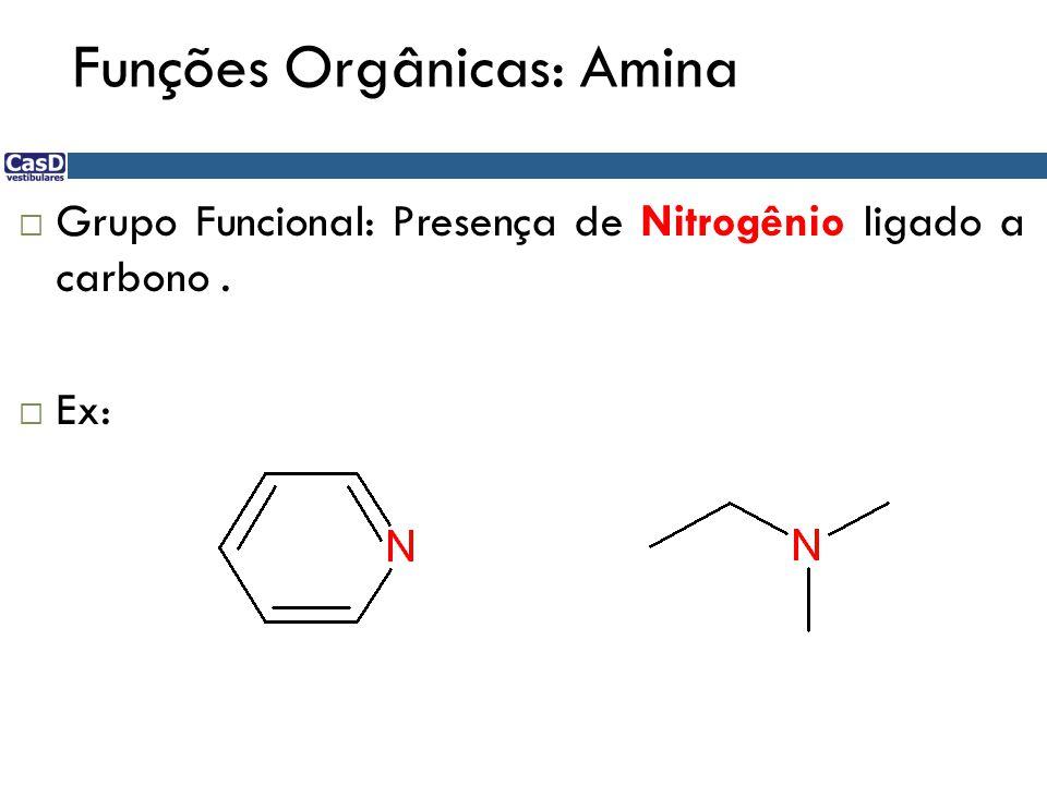 Funções Orgânicas: Amina  Grupo Funcional: Presença de Nitrogênio ligado a carbono.  Ex: