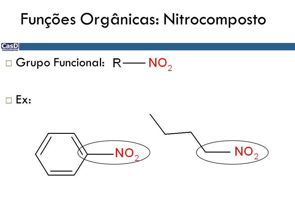 Funções Orgânicas: Nitrocomposto  Grupo Funcional:  Ex: