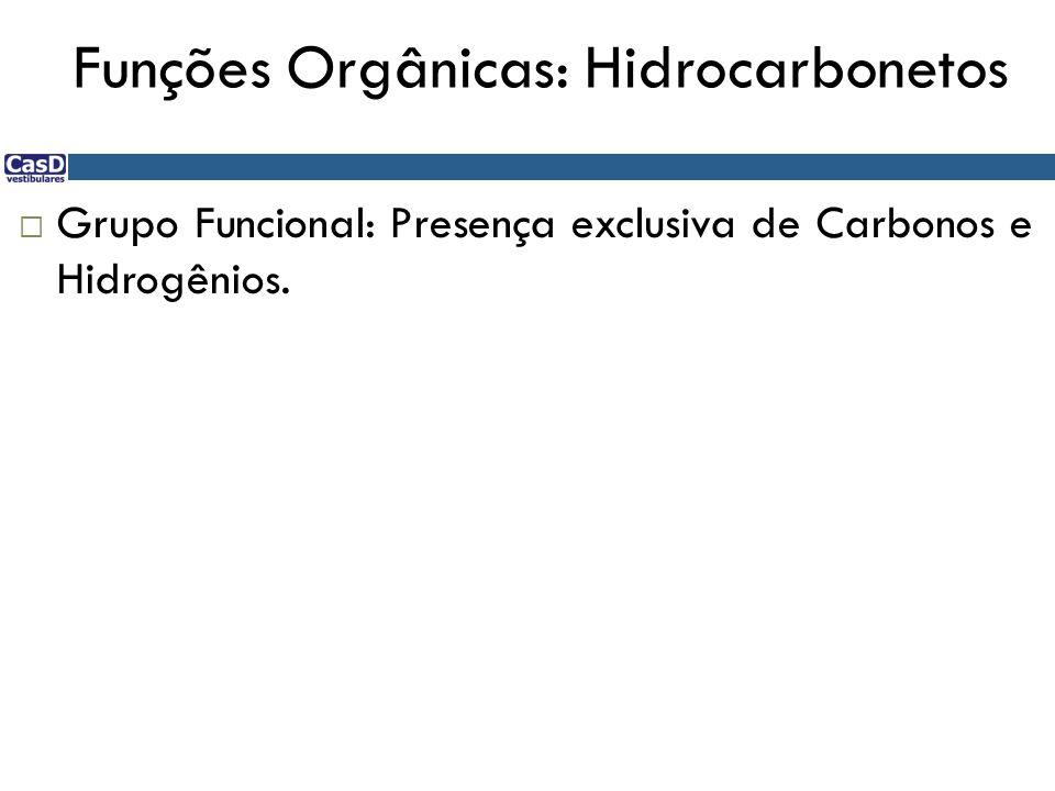 Funções Orgânicas: Hidrocarboneto  Grupo Funcional: Presença exclusiva de Carbonos e Hidrogênios.
