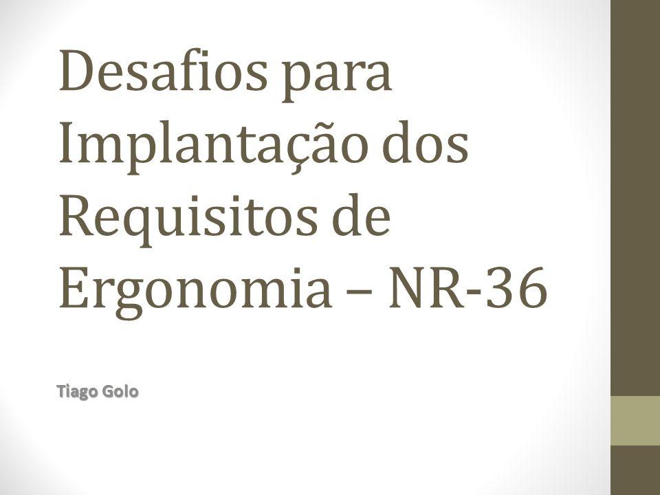 Desafios para Implantação dos Requisitos de Ergonomia – NR-36 Tiago Golo