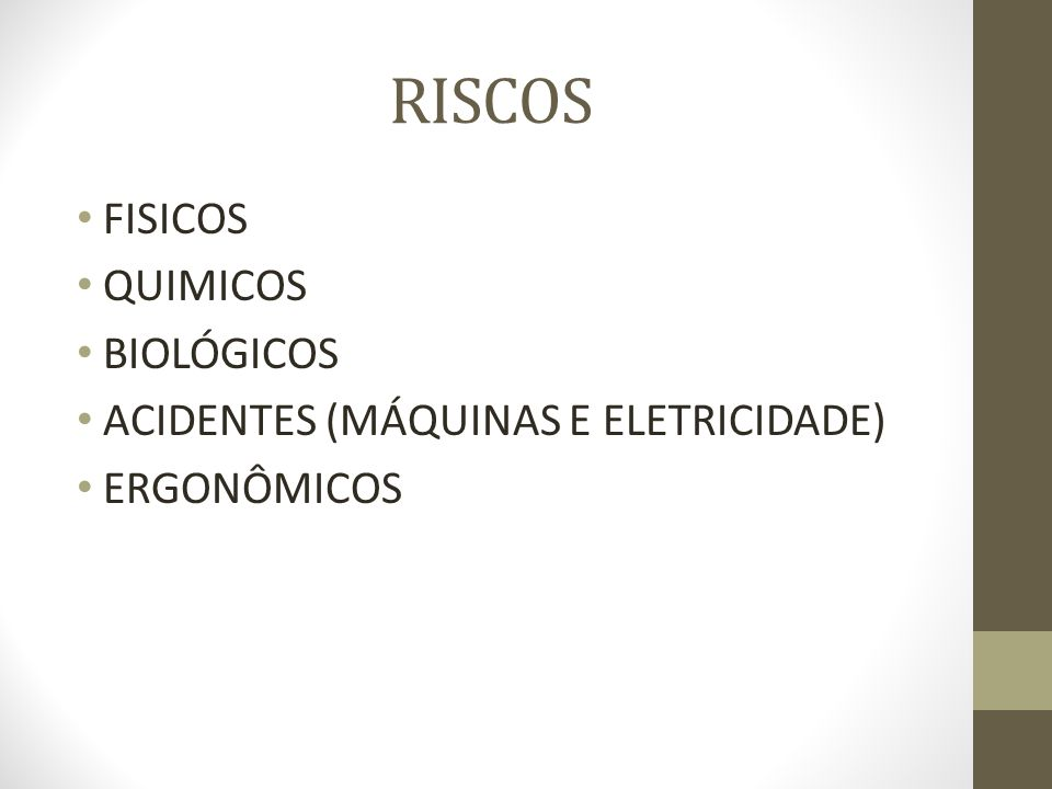 RISCOS FISICOS QUIMICOS BIOLÓGICOS ACIDENTES (MÁQUINAS E ELETRICIDADE) ERGONÔMICOS