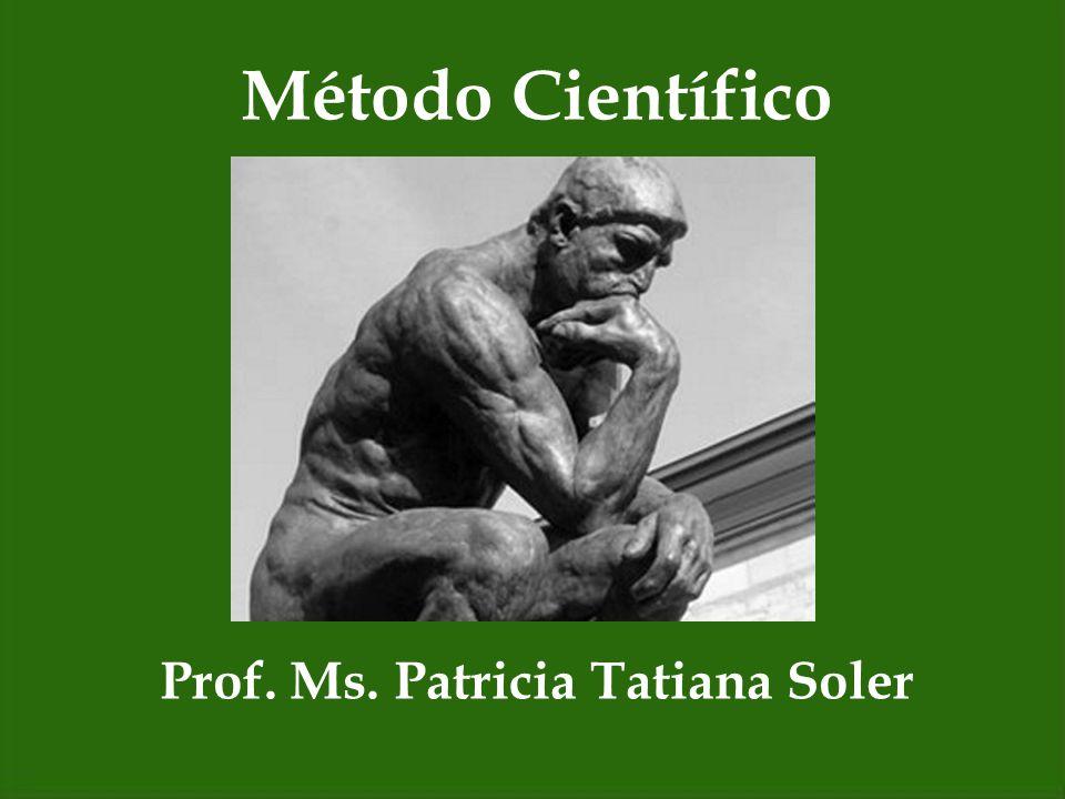 Método Científico Prof. Ms. Patricia Tatiana Soler