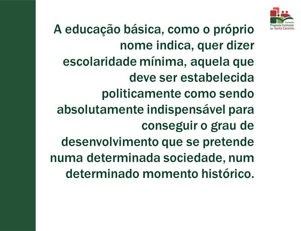 A educação básica, como o próprio nome indica, quer dizer escolaridade mínima, aquela que deve ser estabelecida politicamente como sendo absolutamente