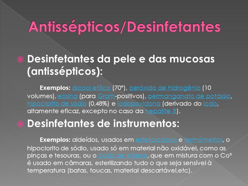  Desinfetantes da pele e das mucosas (antissépticos): Exemplos: álcool etílico (70º), peróxido de hidrogênio (10 volumes), eosina (para Gram-positivo
