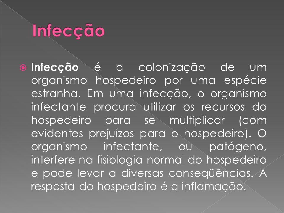  Infecção é a colonização de um organismo hospedeiro por uma espécie estranha. Em uma infecção, o organismo infectante procura utilizar os recursos d
