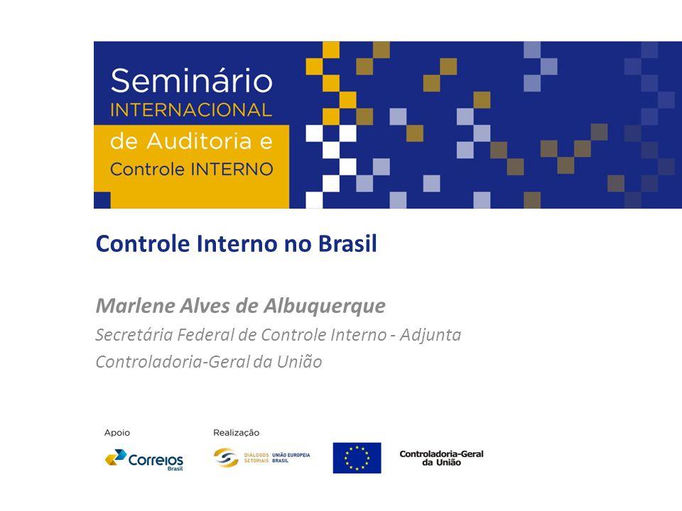 Controle Interno no Brasil Marlene Alves de Albuquerque Secretária Federal de Controle Interno - Adjunta Controladoria-Geral da União