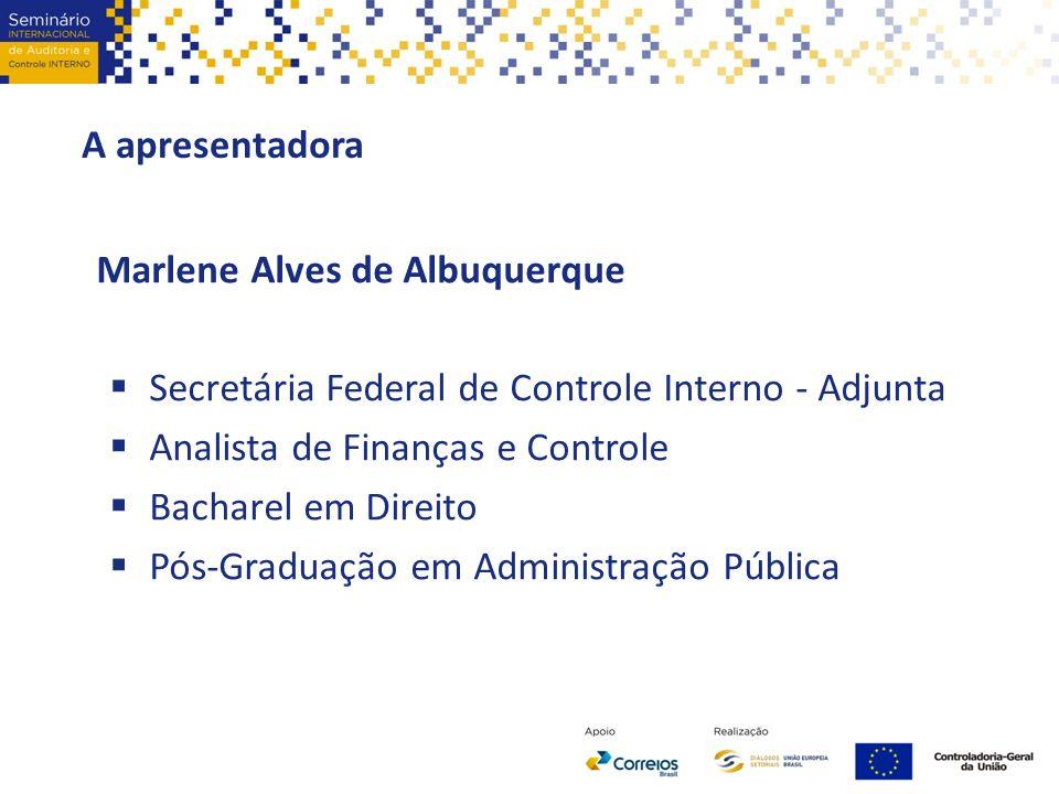 A apresentadora Marlene Alves de Albuquerque  Secretária Federal de Controle Interno - Adjunta  Analista de Finanças e Controle  Bacharel em Direit