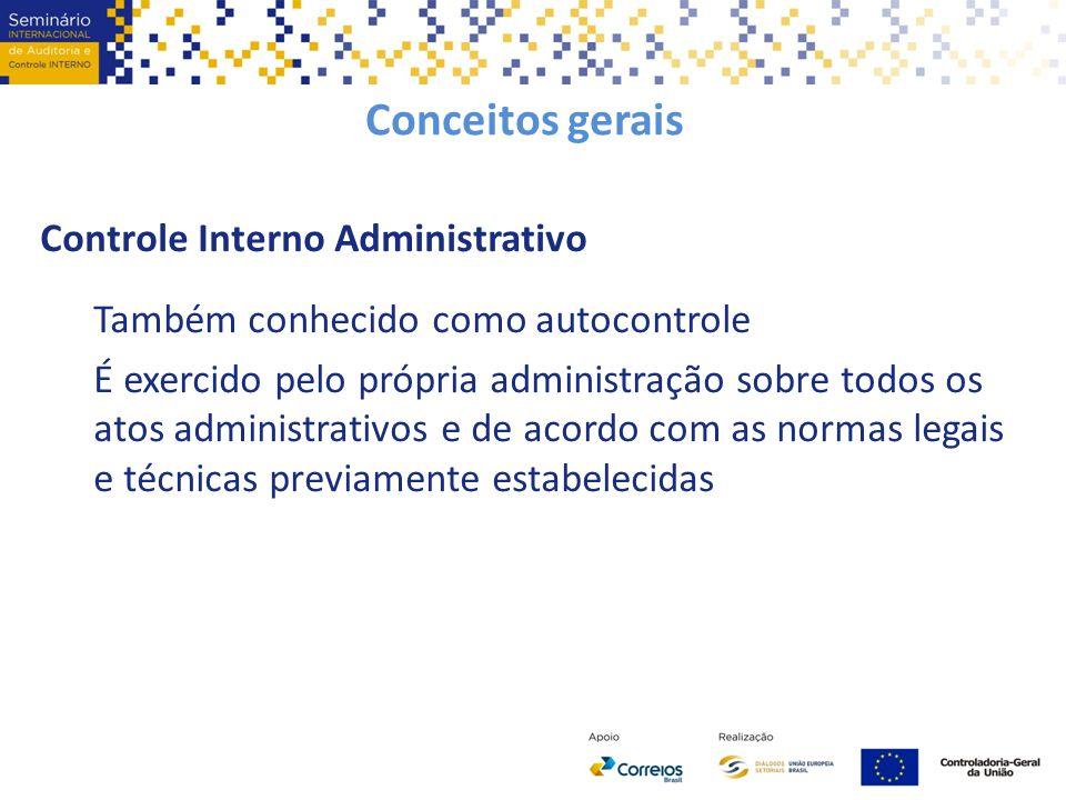 Conceitos gerais Controle Interno Administrativo Também conhecido como autocontrole É exercido pelo própria administração sobre todos os atos administ
