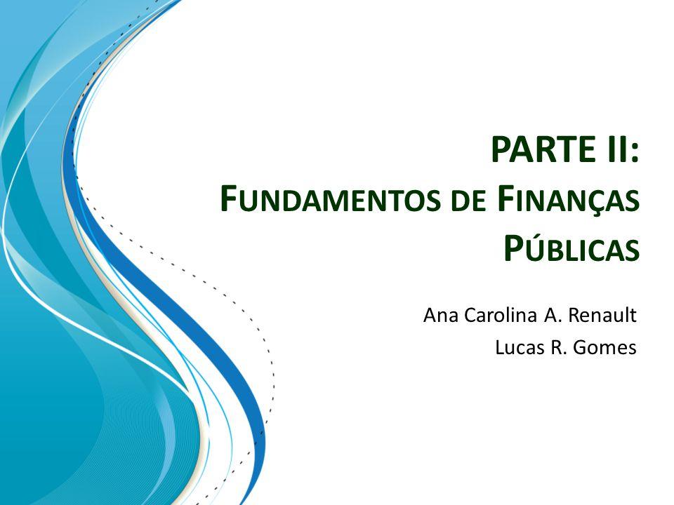 PARTE II: F UNDAMENTOS DE F INANÇAS P ÚBLICAS Ana Carolina A. Renault Lucas R. Gomes