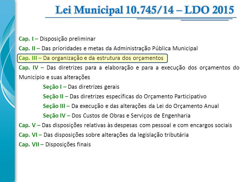 Cap. I – Disposição preliminar Cap. II – Das prioridades e metas da Administração Pública Municipal Cap. III – Da organização e da estrutura dos orçam