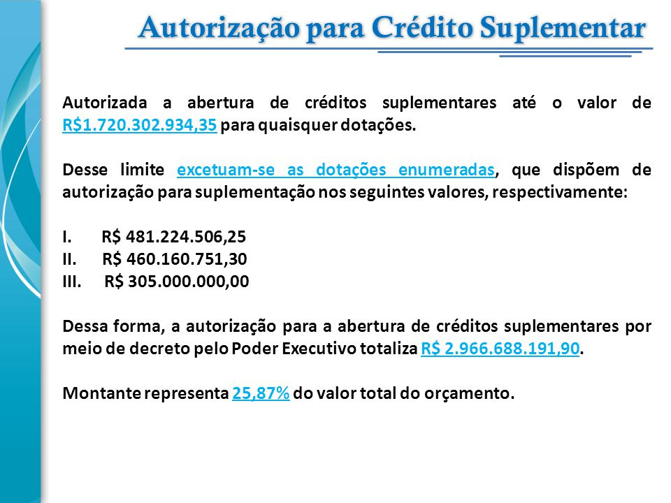 Autorizada a abertura de créditos suplementares até o valor de R$1.720.302.934,35 para quaisquer dotações. Desse limite excetuam-se as dotações enumer