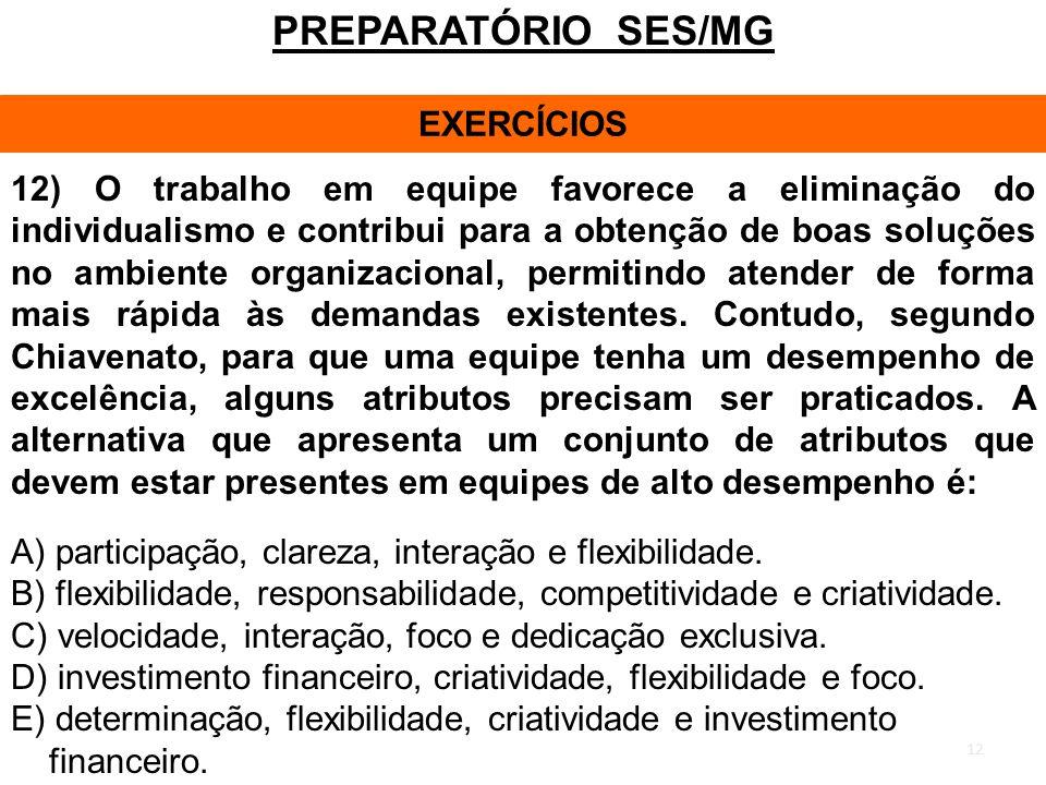 12 PREPARATÓRIO SES/MG EXERCÍCIOS 12) O trabalho em equipe favorece a eliminação do individualismo e contribui para a obtenção de boas soluções no amb