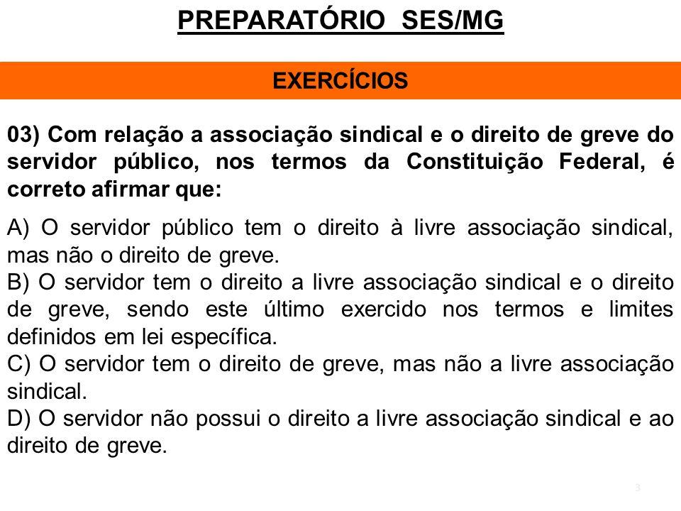 3 PREPARATÓRIO SES/MG EXERCÍCIOS 03) Com relação a associação sindical e o direito de greve do servidor público, nos termos da Constituição Federal, é