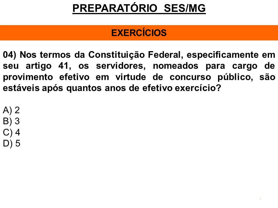 4 PREPARATÓRIO SES/MG EXERCÍCIOS 04) Nos termos da Constituição Federal, especificamente em seu artigo 41, os servidores, nomeados para cargo de provi