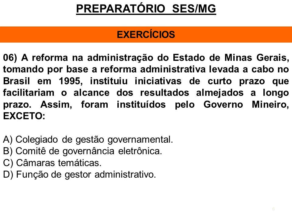 6 PREPARATÓRIO SES/MG EXERCÍCIOS 06) A reforma na administração do Estado de Minas Gerais, tomando por base a reforma administrativa levada a cabo no
