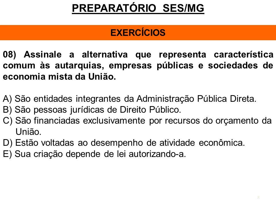 8 PREPARATÓRIO SES/MG EXERCÍCIOS 08) Assinale a alternativa que representa característica comum às autarquias, empresas públicas e sociedades de econo