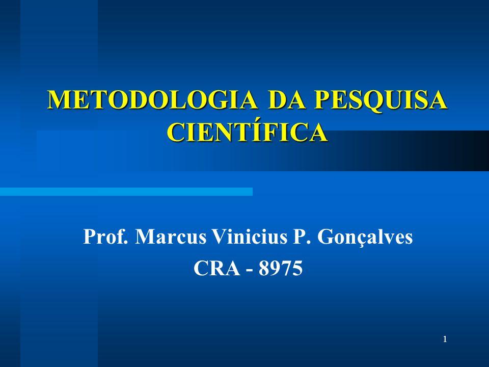 1 METODOLOGIA DA PESQUISA CIENTÍFICA Prof. Marcus Vinicius P. Gonçalves CRA - 8975