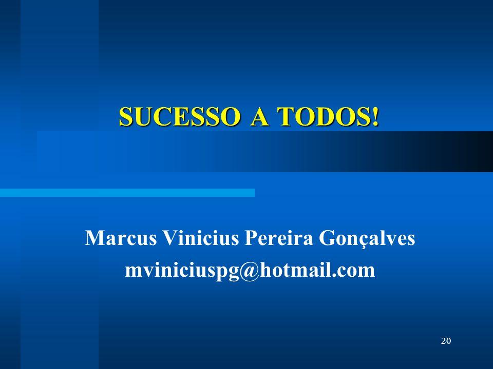 20 SUCESSO A TODOS! Marcus Vinicius Pereira Gonçalves mviniciuspg@hotmail.com